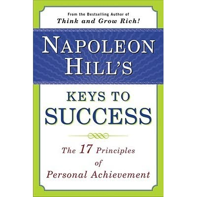 Napoleon Hill's Keys to Success: The 17 Principles of