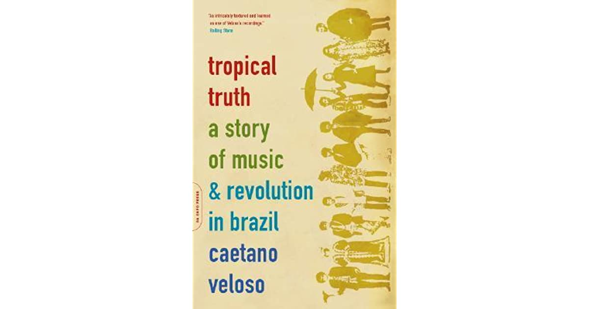 Tropical truth a story of music and revolution in brazil by caetano tropical truth a story of music and revolution in brazil by caetano veloso fandeluxe Images