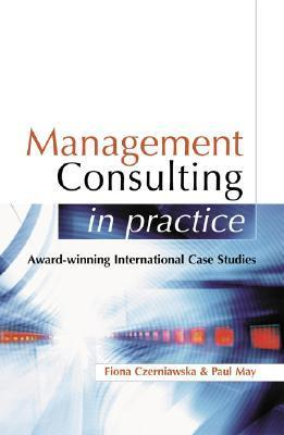 Management Consulting in Practice by Fiona Czerniawski