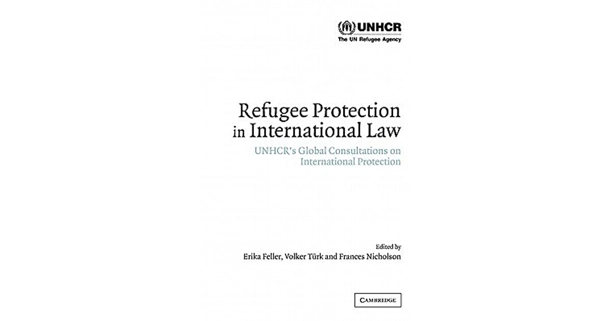 Refugee Protection in International Law: UNHCRs Global Consultations on International Protection