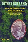 Luther Burbank: His Methods And Discoveries And Their Practical Application   Vol Vi