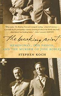 The Breaking Point: Hemingway, Dos Passos, and the Murder of José Robles