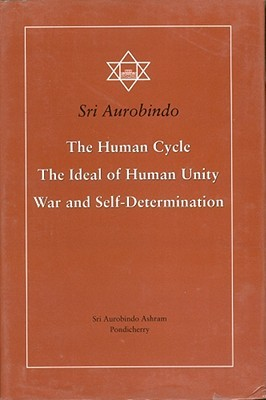 The Human Cycle, the Ideal of Human Unity, War and Self-Determination