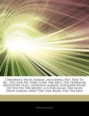 Articles on Children's Music Albums, Including: No!, Free to Be... You and Me, Here Come the ABCs, the Chipmunk Adventure, H.M.S. Donovan (Album), Gossamer Wump, See You on the Moon!, A is for Allah, the Alvin Show (Album)