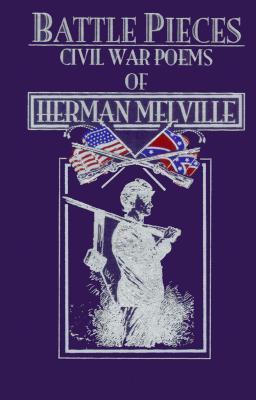 Battle Pieces: The Civil War Poems of Herman Melville