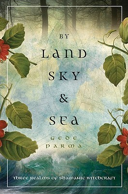 By Land, Sky & Sea-Three Realms of Shamanic Witchcraft