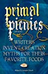 Primal Picnics: Writers Invent Creation Myths for their Favorite Foods (With Recipes)
