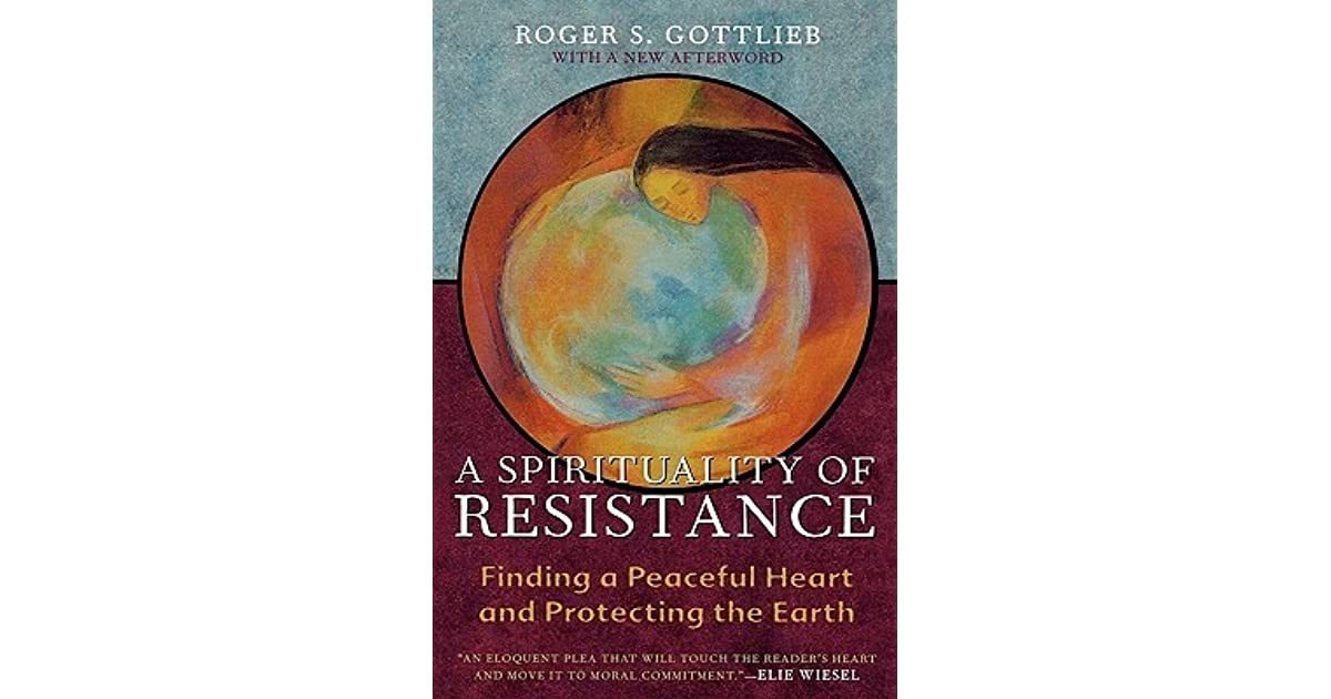 A Spirituality Of Resistance: Finding A Peaceful Heart And