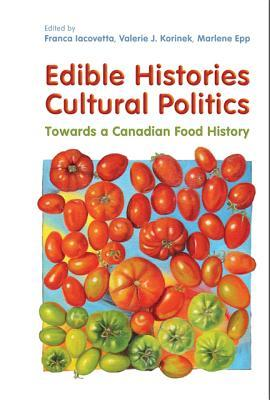 Edible Histories, Cultural Politics: Towards a Canadian Food History