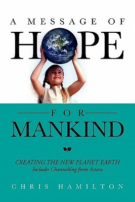 A-Message-of-Hope-for-Mankind-CREATING-THE-NEW-PLANET-EARTH-Includes-Channelling-from-Astara-