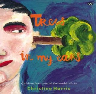 Trees in My Ears: Children from Around the World Talk to Christine Harris