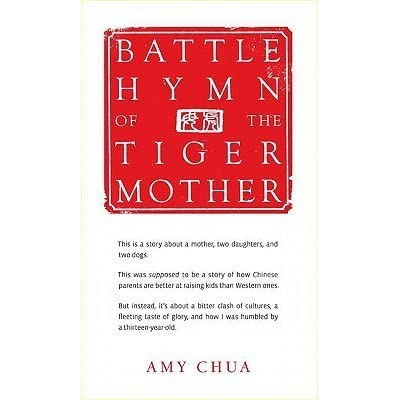 Tiger Or Hands Off Mom Both Types >> Battle Hymn Of The Tiger Mother By Amy Chua