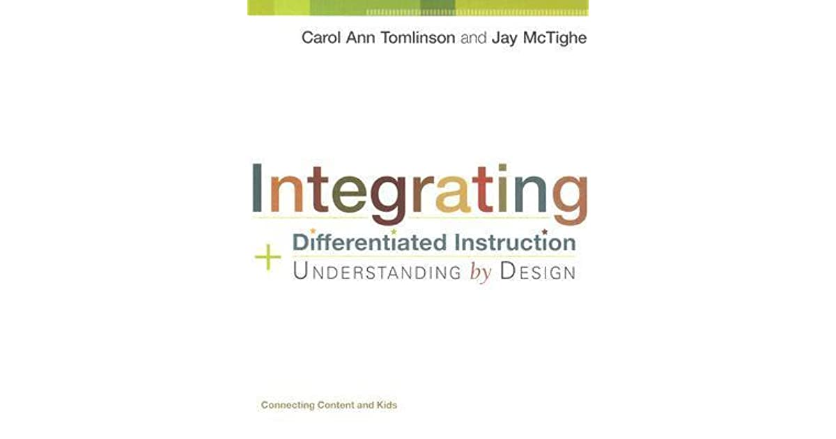 Integrating Differentiated Instruction And Understanding By Design Connecting Content And Kids By Carol Ann Tomlinson