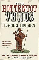 The Hottentot Venus: The Life And Death Of Saartjie Baartman: Born 1789   Buried 2002