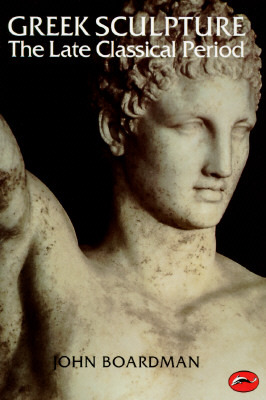Greek Sculpture: The Late Classical Period and Sculpture in Colonies and Overseas