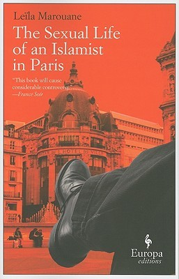 The Sexual Life of an Islamist in Paris by Leïla Marouane