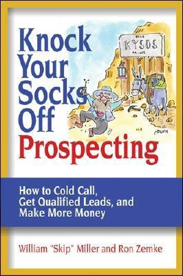 Knock-your-socks-off-prospecting-how-to-cold-call-get-qualified-leads-and-make-more-money