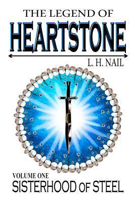 Sisterhood of Steel (The Legend of Heartstone, #1)