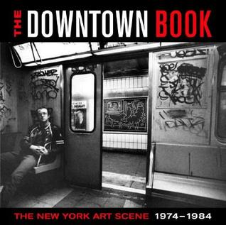 The Downtown Book: The New York Art Scene 1974-1984