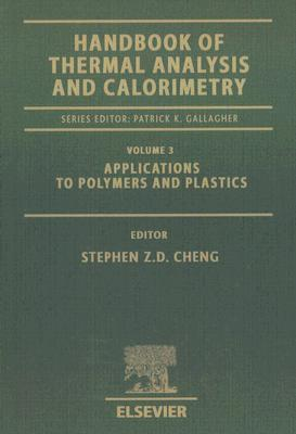 Handbook of Thermal Analysis and Calorimetry, Volume 3: Applications to Polymers and Plastics
