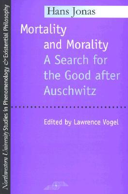Mortality and Morality: A Search for Good After Auschwitz