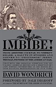 """Imbibe!: From Absinthe Cocktail to Whiskey Smash, a Salute in Stories and Drinks to """"Professor"""" Jerry Thomas, Pioneer of the American Bar"""