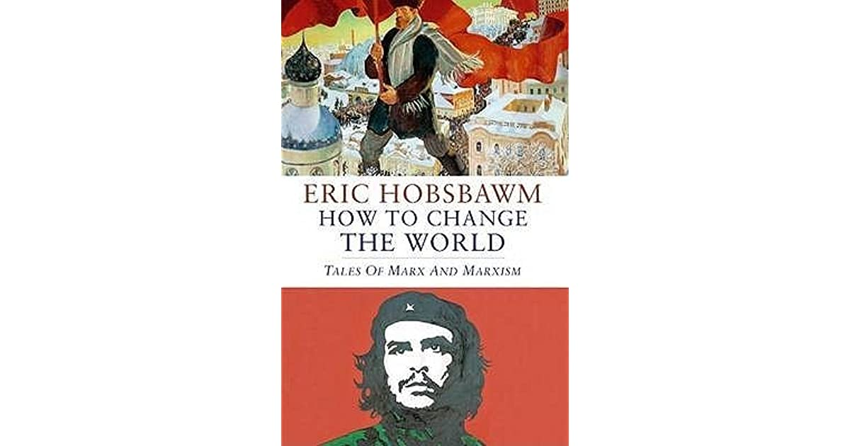 How to Change the World: Marx and Marxism 1840-2011 by Eric Hobsbawm