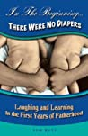 In the Beginning... There Were No Diapers by Tim Bete