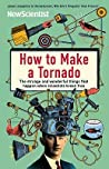 How to Make a Tornado: The strange and wonderful things that happen when scientists break free