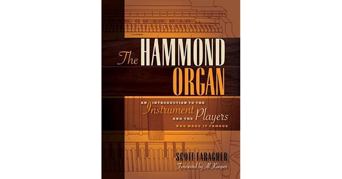 The Hammond Organ: An Introduction to the Instrument and the Players