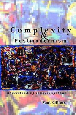 Complexity and Postmodernism: Understanding Complex Systems