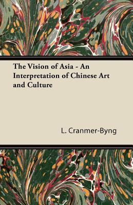 The Vision of Asia - An Interpretation of Chinese Art and Culture