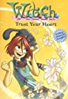 Trust Your Heart (W.I.T.C.H. Chapter Books, #24)