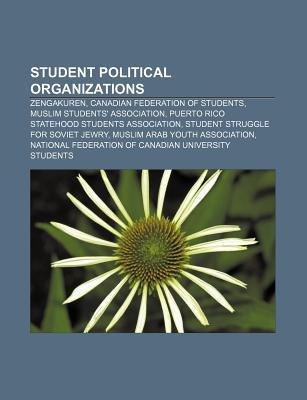 Student Political Organizations: Zengakuren, Canadian Federation of Students, Muslim Students' Association
