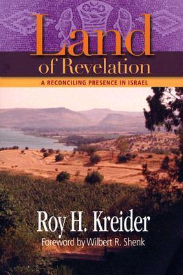 Land of Revelation: A Reconciling Presence in Israel Roy H. Kreider