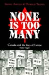 None Is Too Many: Canada and the Jews of Europe 1933-1948