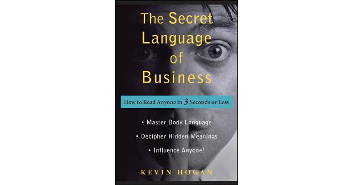 The secret language of business how to read anyone in 3 seconds the secret language of business how to read anyone in 3 seconds or less by kevin hogan fandeluxe Epub