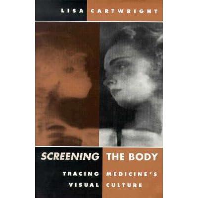 Screening the Body: Tracing Medicines Visual Culture