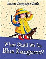 What Shall We Do, Blue Kangaroo?. Emma Chichester Clark