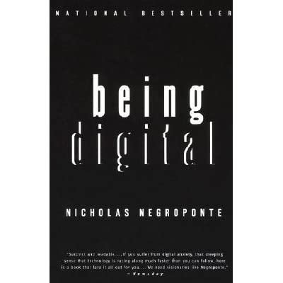 the implications of technology in nicolas negropointes book being digital By nicholas negroponte selected bits introduction: the paradox of a book thanks to the permission of the author and of the wired magazine, we will append nicholas negroponte's monthly columns first published on paper in wired and online in hotwired to the obs being digital.