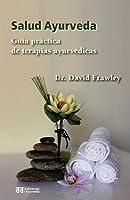 Salud Ayurveda: guía práctica de terapias ayurvédicas