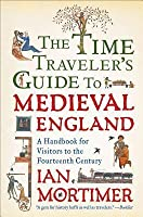 The Time Traveller's Guide to Medieval England: A Handbook for Visitors to the Fourteenth Century (Time Traveller's Guides, #1)