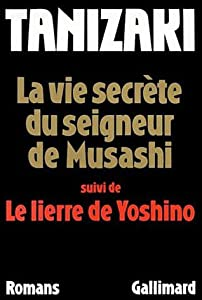 La vie secrète du seigneur Musashi suivi de Le lierre de Yoshino