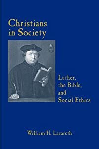 Christians in Society Luther, the Bible, and Social Ethics