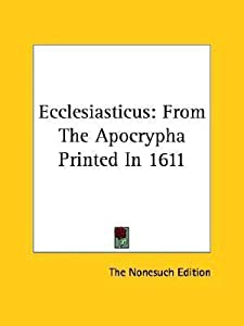 Ecclesiasticus: From the Apocrypha Printed in 1611