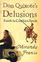 Don Quixotes Delusions: Travels in Castilian Spain