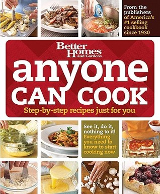 Anyone Can Cook: Step-By-Step Recipes Just for You by Better Homes