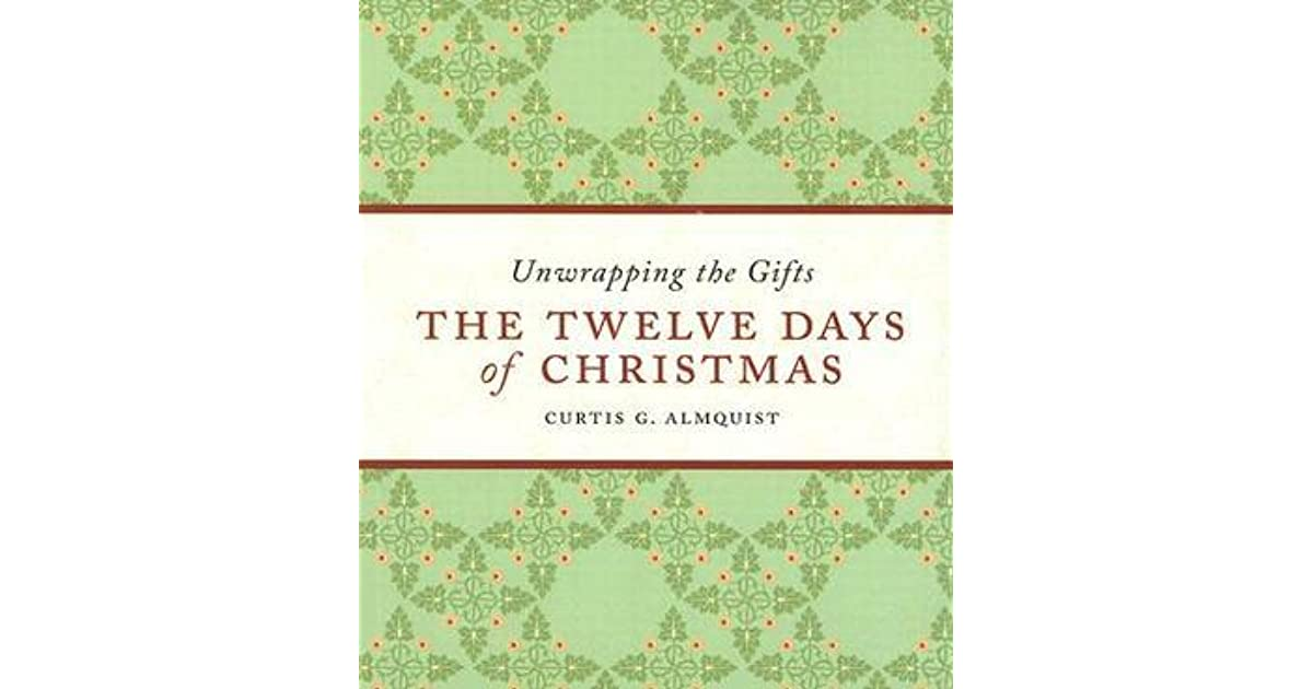 How Many Gifts Are In The Twelve Days Of Christmas.The Twelve Days Of Christmas Unwrapping The Gifts By Curtis