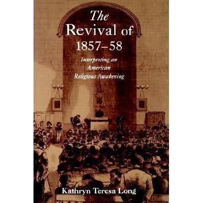 The Revival of 1857-58 : Interpreting an American Religious Awakening (Religion in America Series)