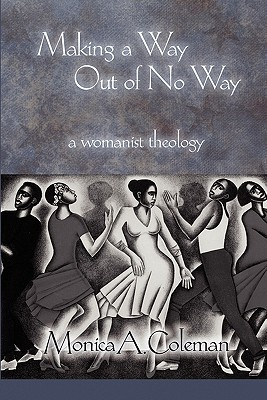 Making a Way Out of No Way: A Womanist Theology (Innovations: African American Religious Thought)